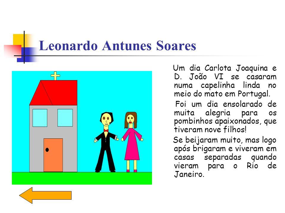 Leonardo Antunes Soares Um dia Carlota Joaquina e D. João VI se casaram numa capelinha linda no meio do mato em Portugal. Foi um dia ensolarado de mui