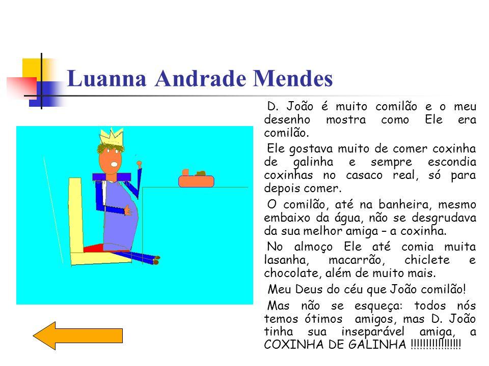 Luanna Andrade Mendes D. João é muito comilão e o meu desenho mostra como Ele era comilão. Ele gostava muito de comer coxinha de galinha e sempre esco