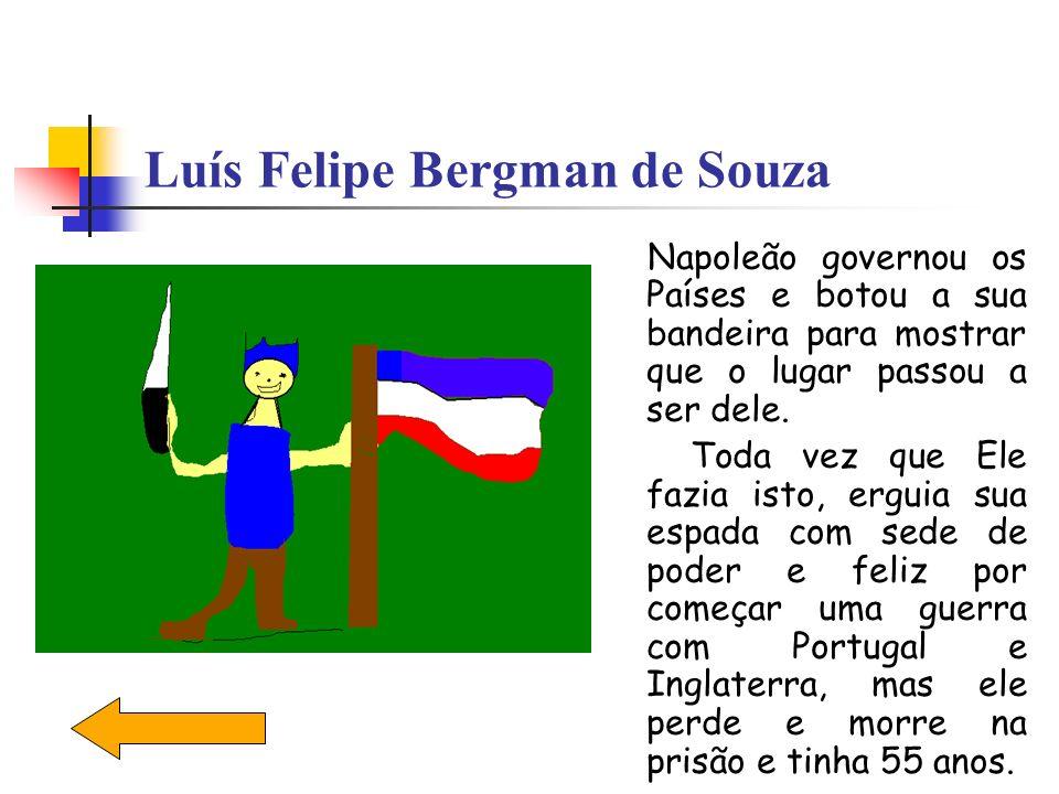 Luís Felipe Bergman de Souza Napoleão governou os Países e botou a sua bandeira para mostrar que o lugar passou a ser dele. Toda vez que Ele fazia ist