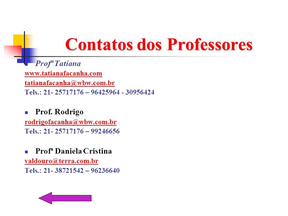 Contatos dos Professores Profª Tatiana www.tatianafacanha.com tatianafacanha@wbw.com.br Tels.: 21- 25717176 – 96425964 - 30956424 Prof. Rodrigo rodrig