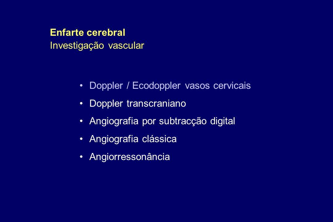 Doppler / Ecodoppler vasos cervicais Doppler transcraniano Angiografia por subtracção digital Angiografia clássica Angiorressonância Enfarte cerebral