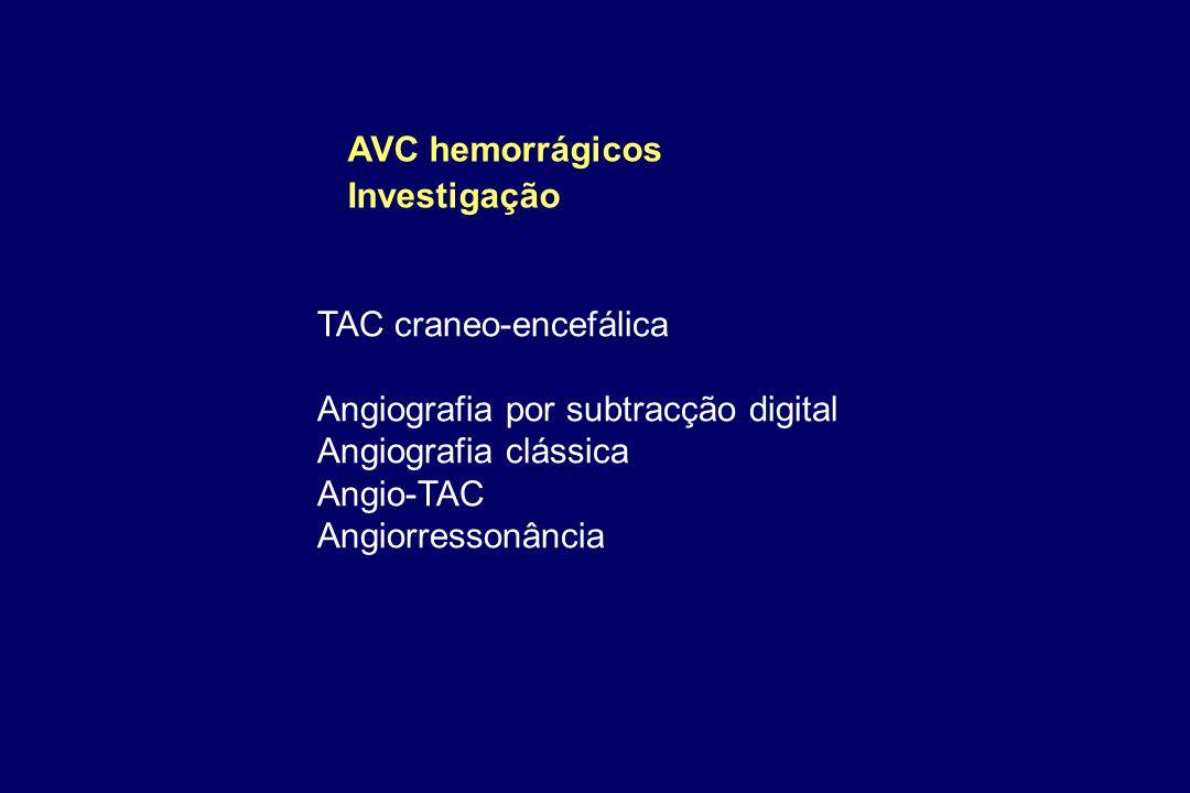 AVC hemorrágicos Investigação TAC craneo-encefálica Angiografia por subtracção digital Angiografia clássica Angio-TAC Angiorressonância