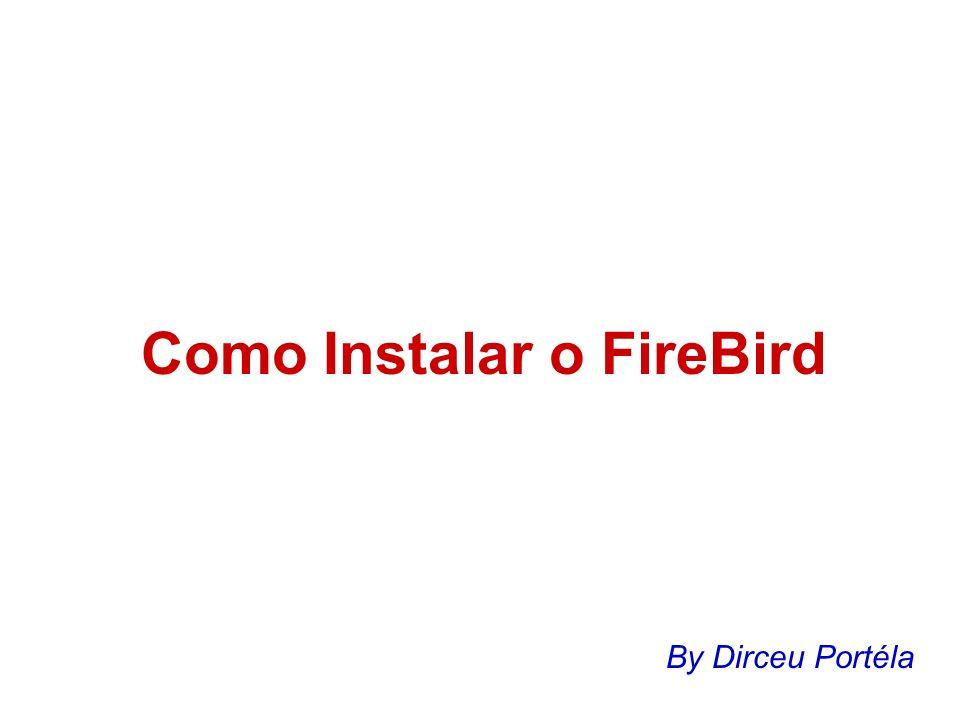 Como Instalar o FireBird By Dirceu Portéla