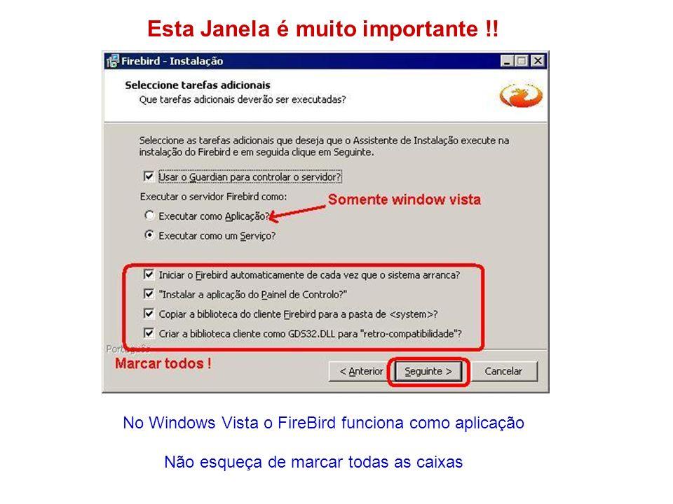 Esta Janela é muito importante !! No Windows Vista o FireBird funciona como aplicação Não esqueça de marcar todas as caixas