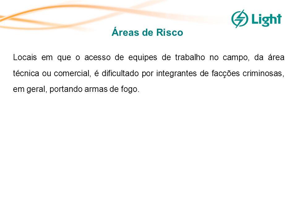 Áreas de Risco Locais em que o acesso de equipes de trabalho no campo, da área técnica ou comercial, é dificultado por integrantes de facções criminosas, em geral, portando armas de fogo.
