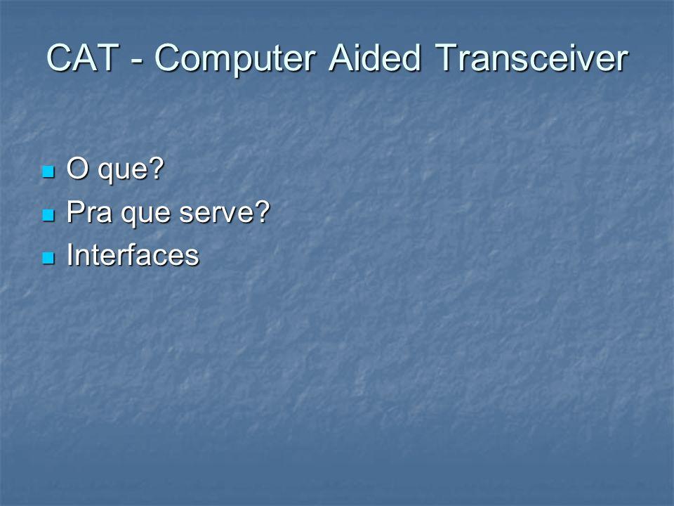 CAT - Computer Aided Transceiver O que? O que? Pra que serve? Pra que serve? Interfaces Interfaces