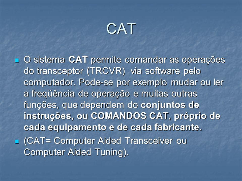 CAT O sistema CAT permite comandar as operações do transceptor (TRCVR) via software pelo computador. Pode-se por exemplo mudar ou ler a freqüência de