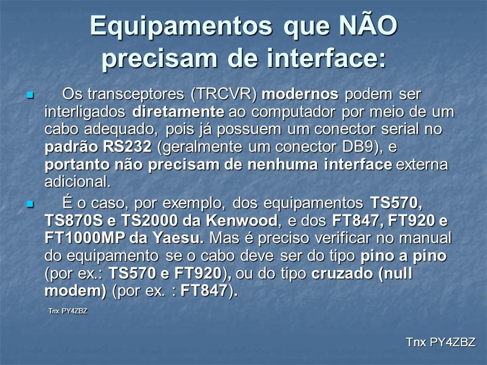 Equipamentos que NÃO precisam de interface: Os transceptores (TRCVR) modernos podem ser interligados diretamente ao computador por meio de um cabo ade