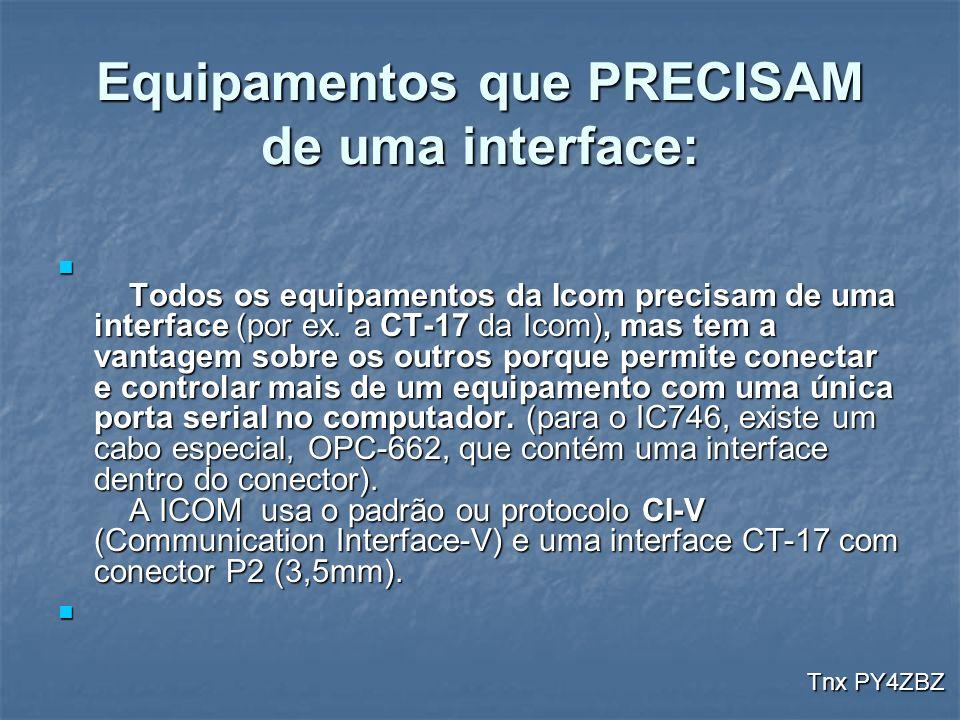Equipamentos que PRECISAM de uma interface: Todos os equipamentos da Icom precisam de uma interface (por ex. a CT-17 da Icom), mas tem a vantagem sobr