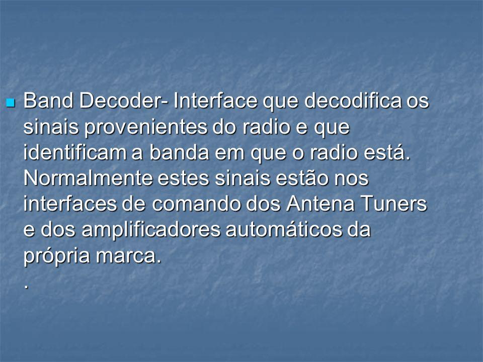 Band Decoder- Interface que decodifica os sinais provenientes do radio e que identificam a banda em que o radio está. Normalmente estes sinais estão n