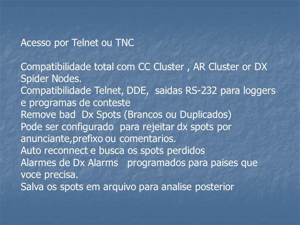 Acesso por Telnet ou TNC Compatibilidade total com CC Cluster, AR Cluster or DX Spider Nodes. Compatibilidade Telnet, DDE, saidas RS-232 para loggers