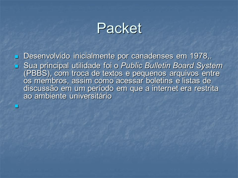 Packet Desenvolvido inicialmente por canadenses em 1978,. Desenvolvido inicialmente por canadenses em 1978,. Sua principal utilidade foi o Public Bull