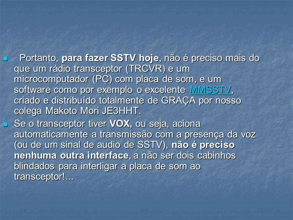 Portanto, para fazer SSTV hoje, não é preciso mais do que um rádio transceptor (TRCVR) e um microcomputador (PC) com placa de som, e um software como