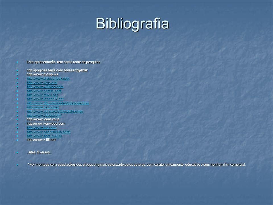Bibliografia Esta apresentação tem como fonte de pesquisa Esta apresentação tem como fonte de pesquisa http://paginas.terra.com.br/lazer/py4zbz http:/