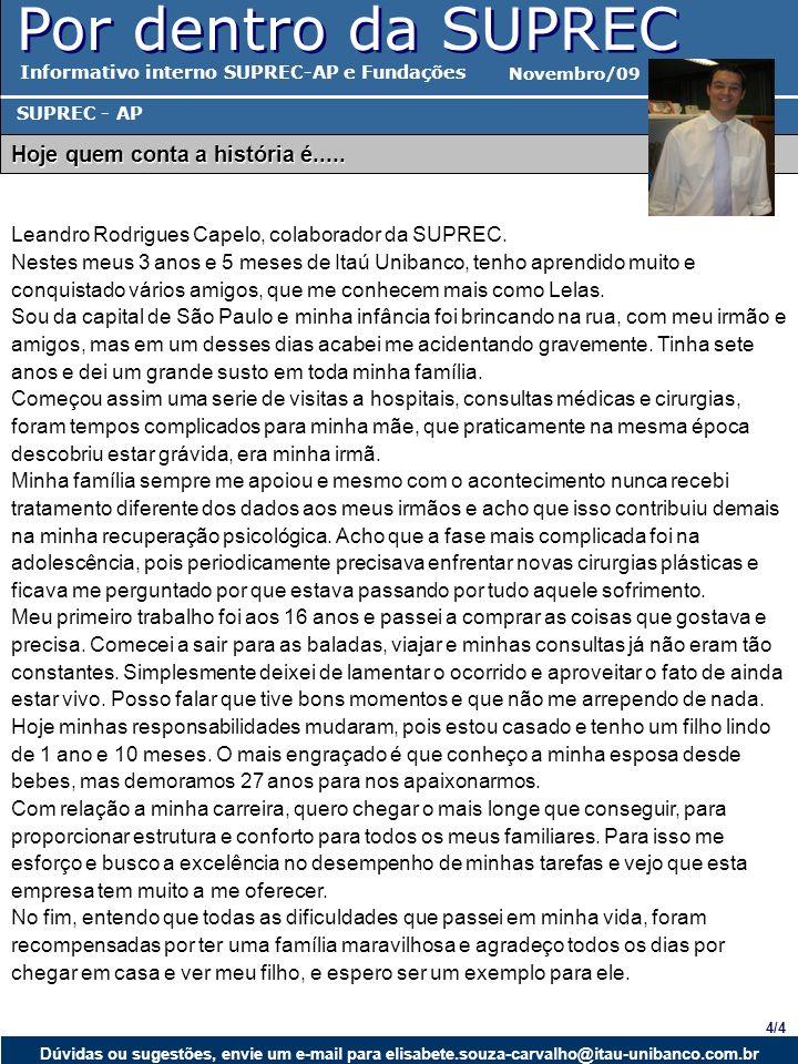 Por dentro da SUPREC Informativo interno SUPREC-AP e Fundações Novembro/09 SUPREC - AP Hoje quem conta a história é...... 3/43/3 Dúvidas ou sugestões,