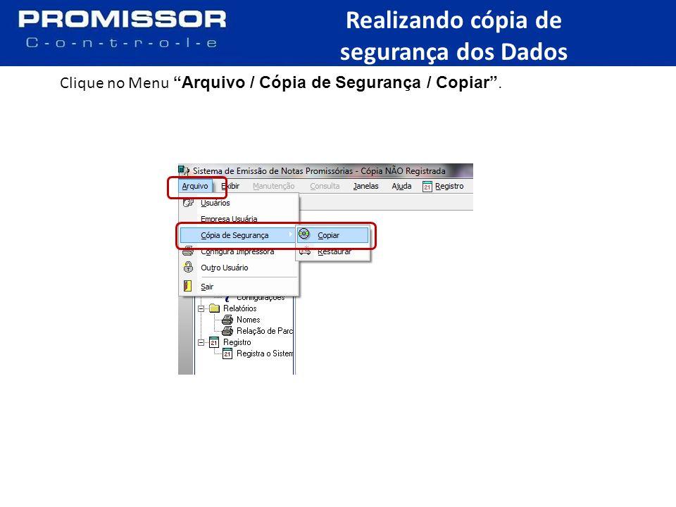 Realizando cópia de segurança dos Dados Clique no Menu Arquivo / Cópia de Segurança / Copiar.