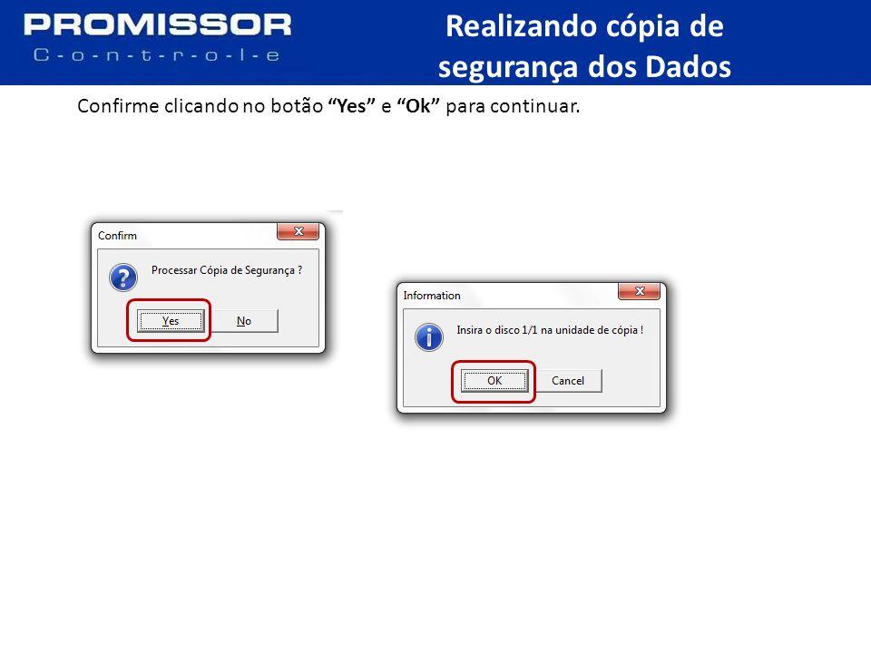 Confirme clicando no botão Yes e Ok para continuar. Realizando cópia de segurança dos Dados