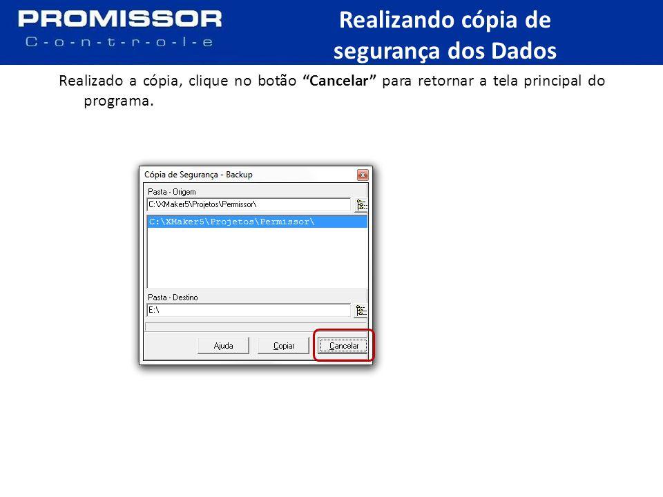 Realizado a cópia, clique no botão Cancelar para retornar a tela principal do programa.