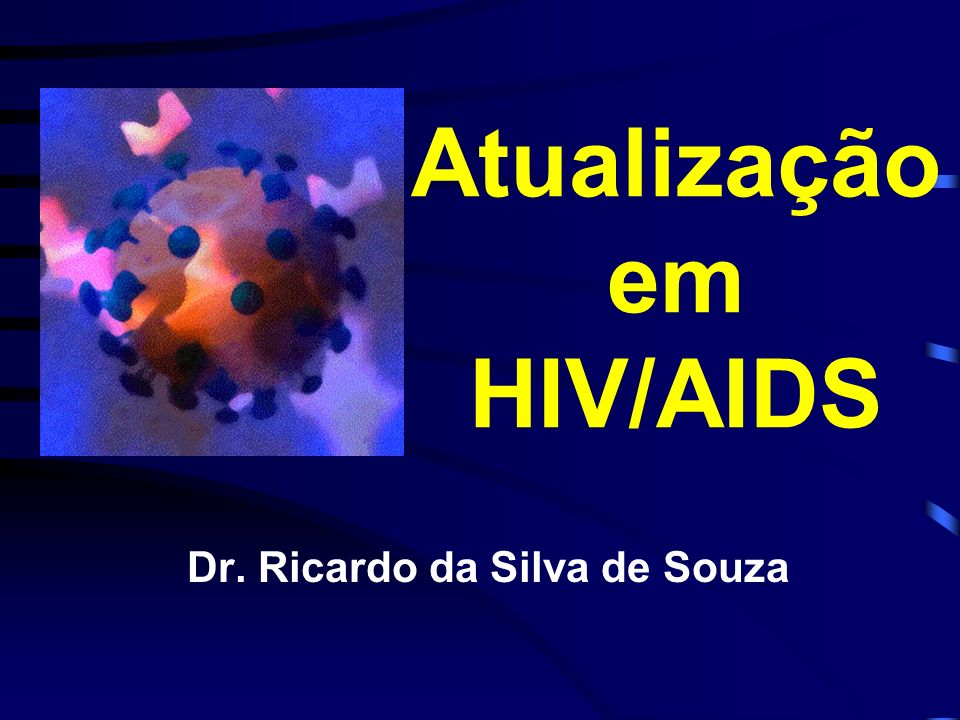 Atualização em HIV/AIDS Dr. Ricardo da Silva de Souza