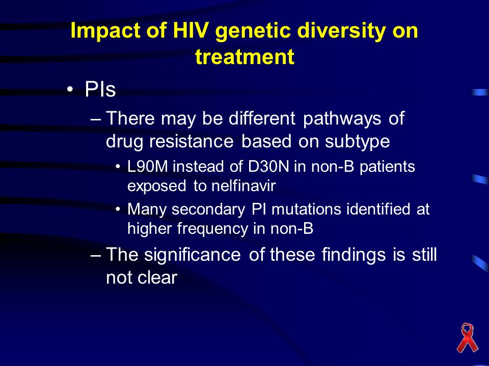 Impact of HIV genetic diversity on treatment PIs –There may be different pathways of drug resistance based on subtype L90M instead of D30N in non-B pa