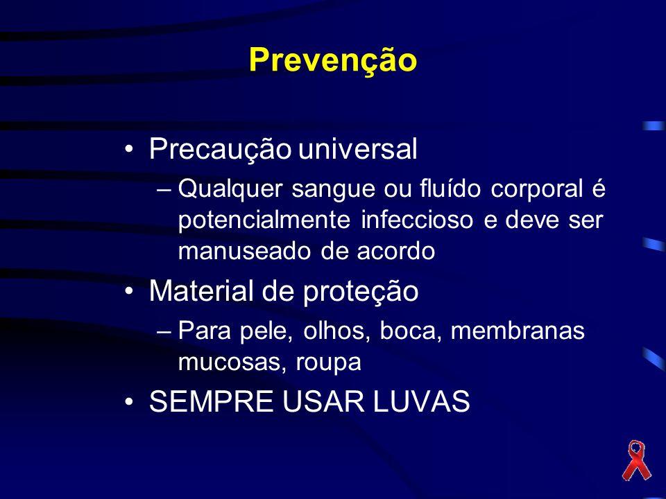 Prevenção Precaução universal –Qualquer sangue ou fluído corporal é potencialmente infeccioso e deve ser manuseado de acordo Material de proteção –Para pele, olhos, boca, membranas mucosas, roupa SEMPRE USAR LUVAS