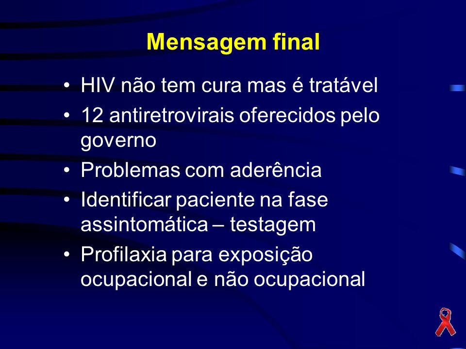 Mensagem final HIV não tem cura mas é tratável 12 antiretrovirais oferecidos pelo governo Problemas com aderência Identificar paciente na fase assinto