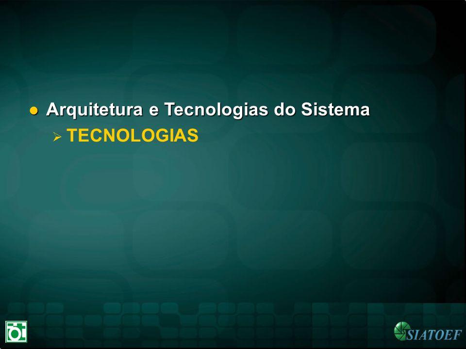 Arquitetura e Tecnologias do Sistema Arquitetura e Tecnologias do Sistema TECNOLOGIAS