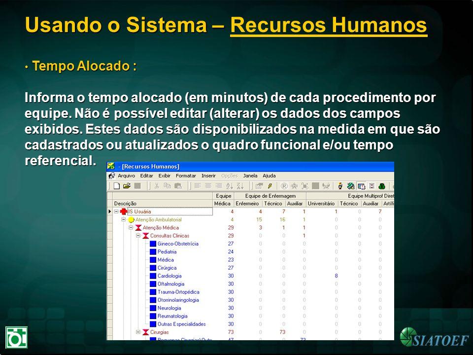 Usando o Sistema – Usando o Sistema – Recursos Humanos Tempo Alocado : Tempo Alocado : Informa o tempo alocado (em minutos) de cada procedimento por e