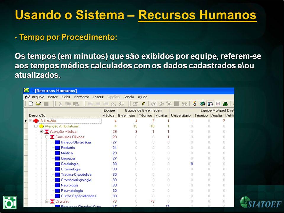 Usando o Sistema – Usando o Sistema – Recursos Humanos Tempo por Procedimento: Tempo por Procedimento: Os tempos (em minutos) que são exibidos por equ