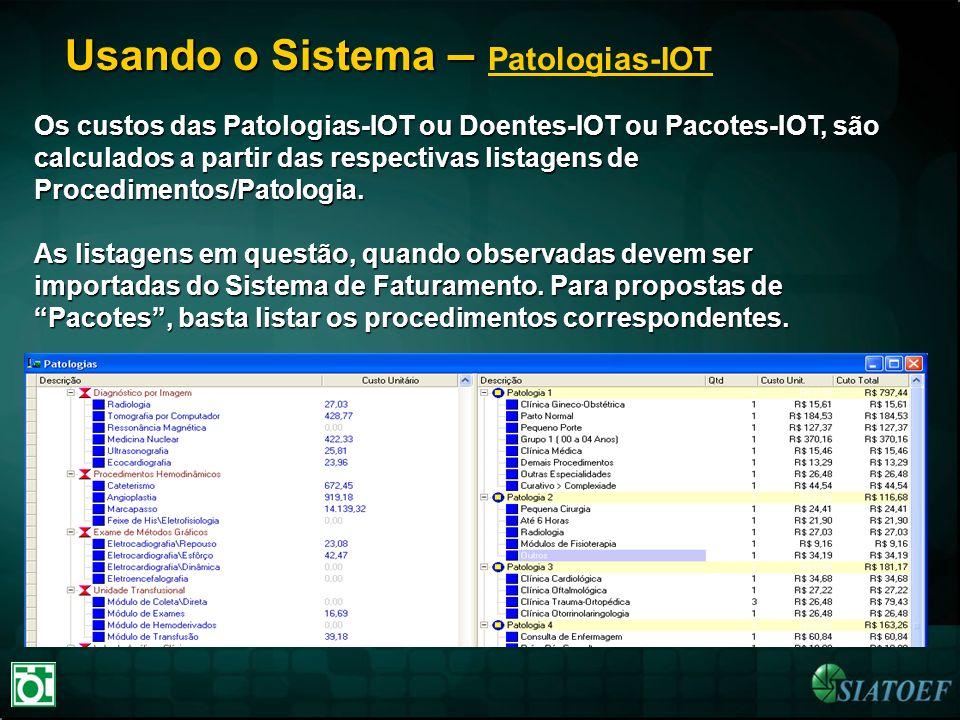 Usando o Sistema – Usando o Sistema – Patologias-IOT Os custos das Patologias-IOT ou Doentes-IOT ou Pacotes-IOT, são calculados a partir das respectiv
