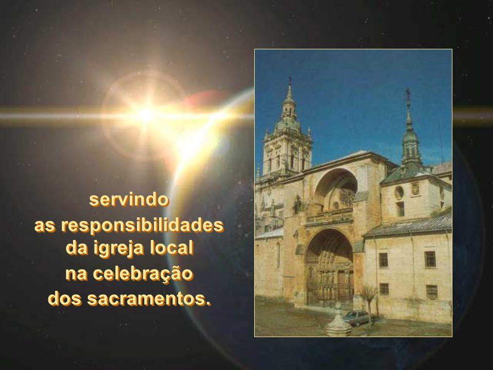servindo as responsibilidades da igreja local na celebração dos sacramentos.