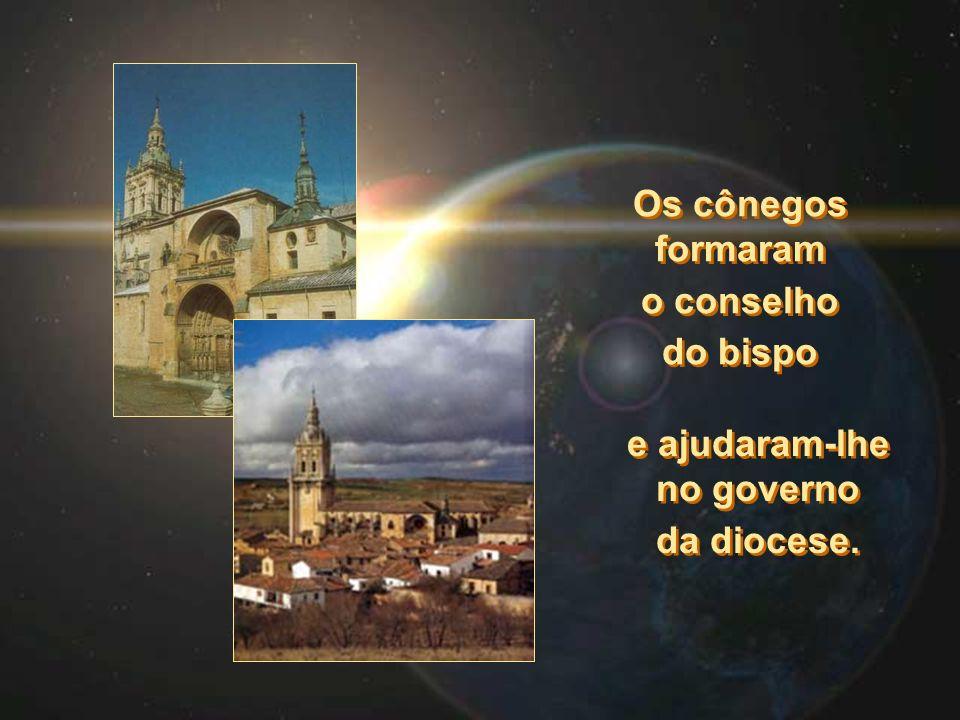 Os cônegos formaram o conselho do bispo Os cônegos formaram o conselho do bispo e ajudaram-lhe no governo da diocese.