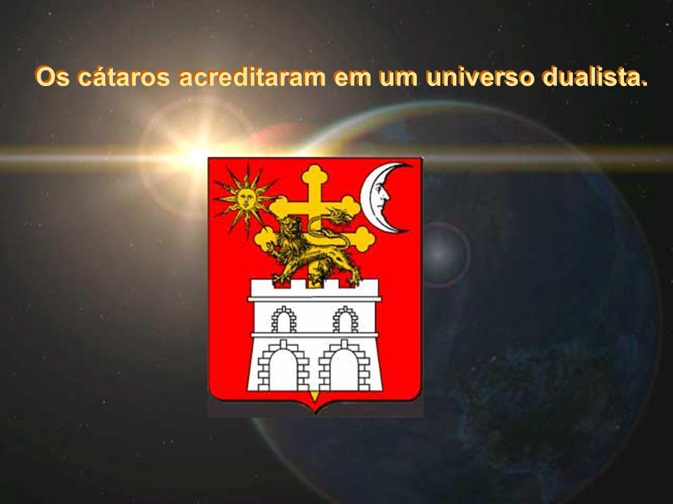 Os cátaros acreditaram em um universo dualista.