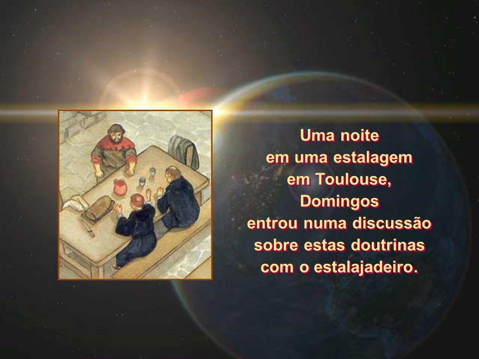 Uma noite em uma estalagem em Toulouse, Domingos entrou numa discussão sobre estas doutrinas com o estalajadeiro. Uma noite em uma estalagem em Toulou