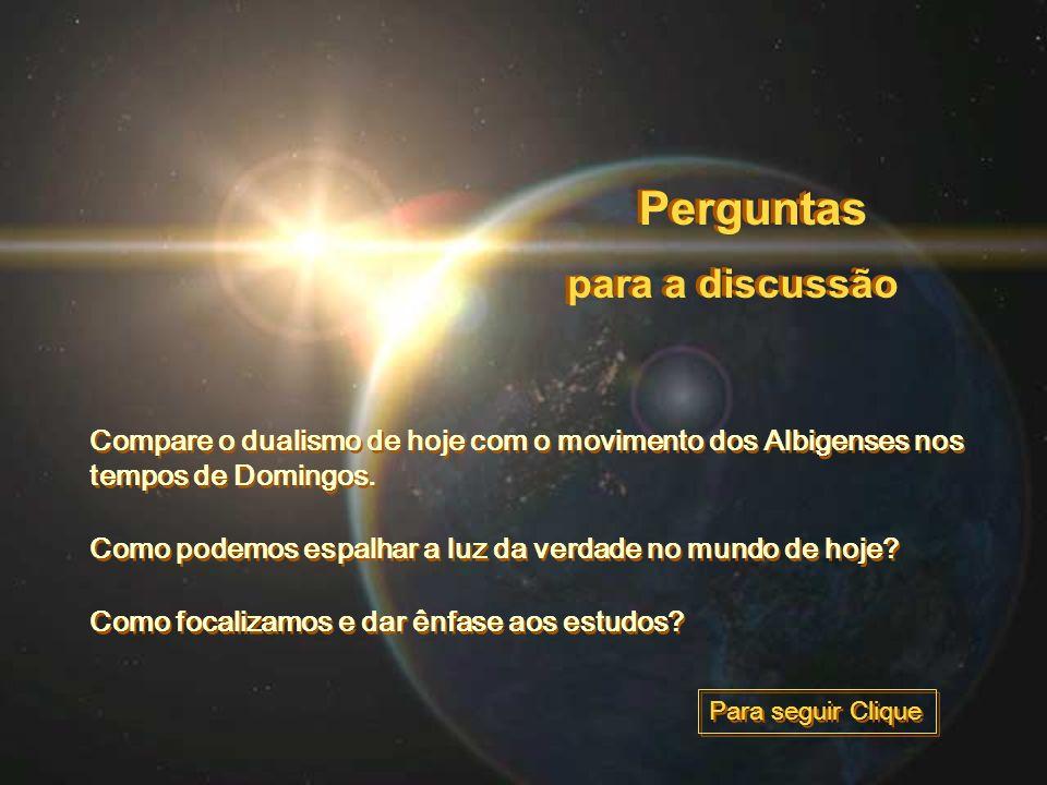 para a discussão Perguntas Compare o dualismo de hoje com o movimento dos Albigenses nos tempos de Domingos.