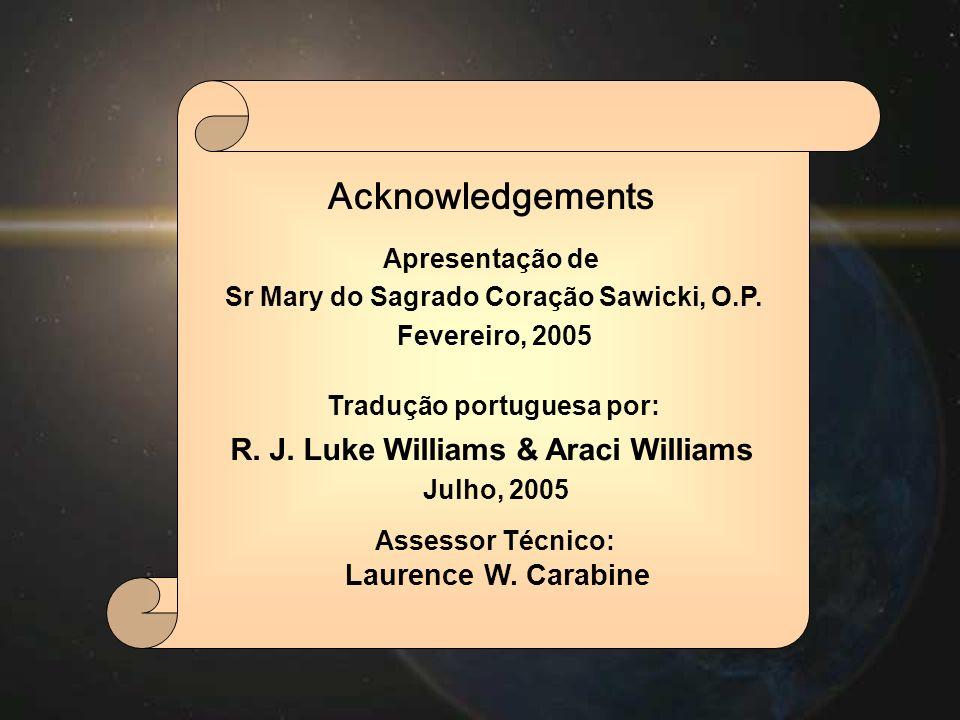 Apresentação de Sr Mary do Sagrado Coração Sawicki, O.P. Fevereiro, 2005 Tradução portuguesa por: R. J. Luke Williams & Araci Williams Julho, 2005 Ass