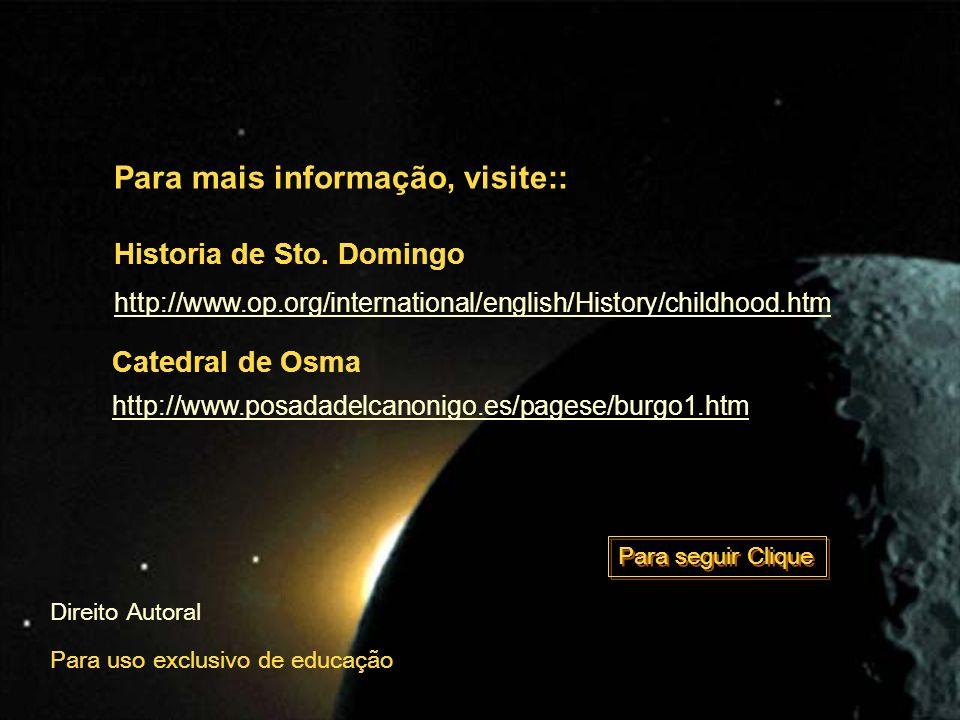 Para mais informação, visite:: http://www.op.org/international/english/History/childhood.htm http://www.posadadelcanonigo.es/pagese/burgo1.htm Catedral de Osma Historia de Sto.
