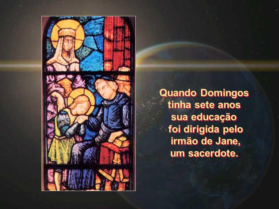 Quando Domingos tinha sete anos sua educação foi dirigida pelo irmão de Jane, um sacerdote. Quando Domingos tinha sete anos sua educação foi dirigida