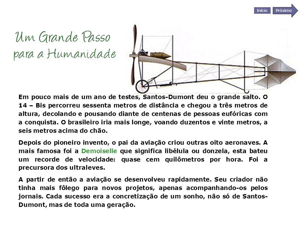 Início Próximo Em pouco mais de um ano de testes, Santos-Dumont deu o grande salto. O 14 – Bis percorreu sessenta metros de distância e chegou a três
