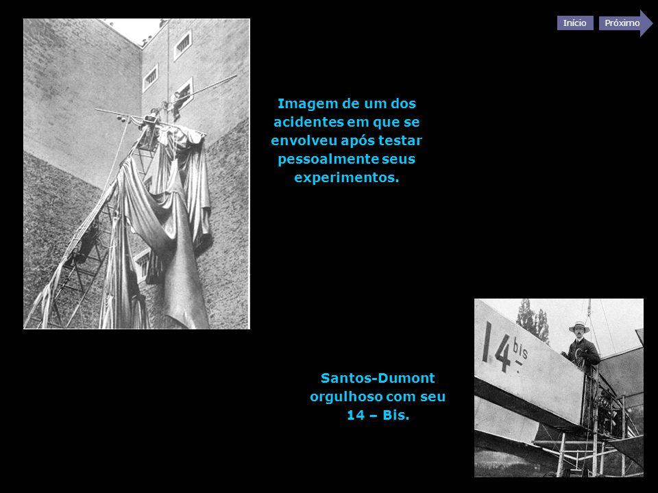 Início Próximo Imagem de um dos acidentes em que se envolveu após testar pessoalmente seus experimentos. Santos-Dumont orgulhoso com seu 14 – Bis.
