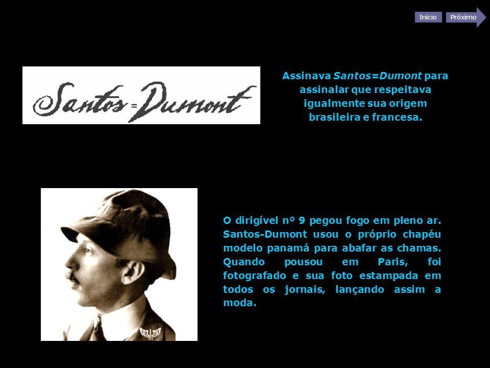 Início Próximo Assinava Santos=Dumont para assinalar que respeitava igualmente sua origem brasileira e francesa. O dirigível nº 9 pegou fogo em pleno