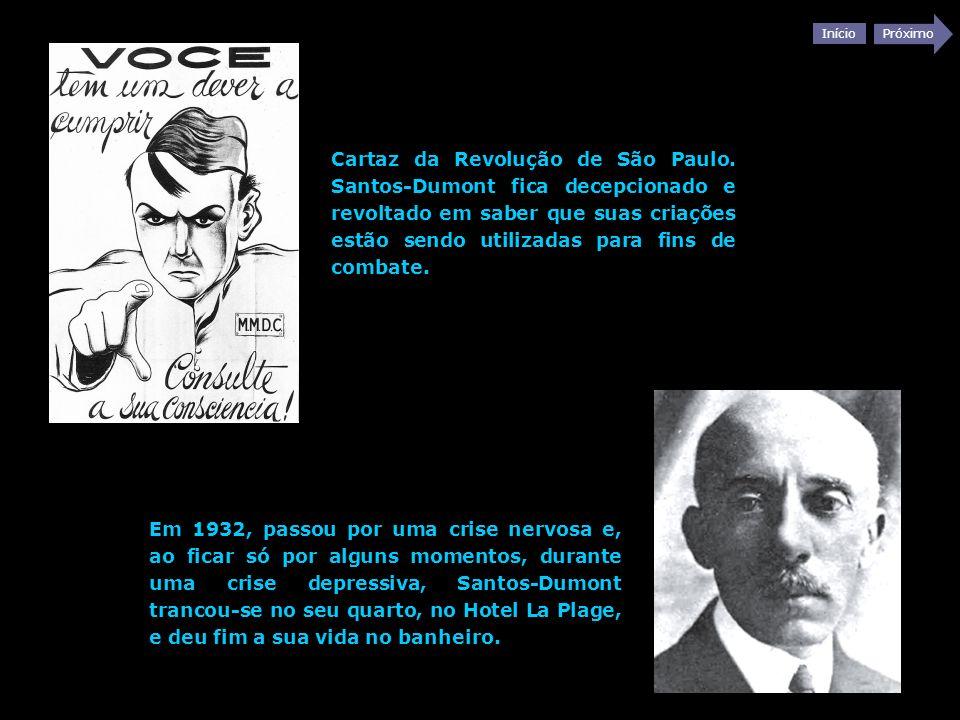 Início Próximo Cartaz da Revolução de São Paulo. Santos-Dumont fica decepcionado e revoltado em saber que suas criações estão sendo utilizadas para fi