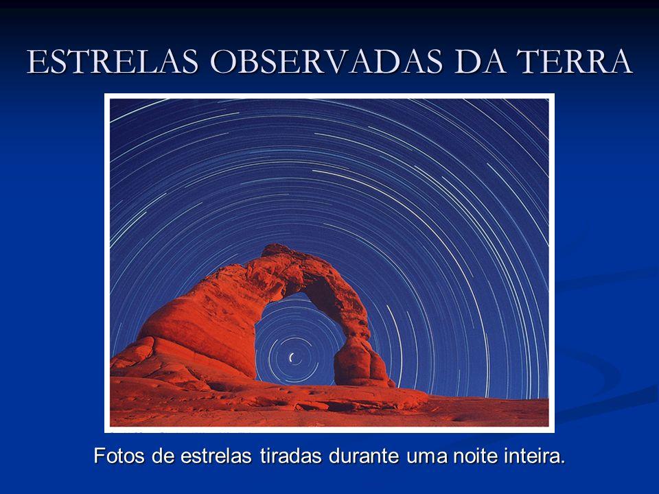 ESTRELAS OBSERVADAS DA TERRA Fotos de estrelas tiradas durante uma noite inteira.