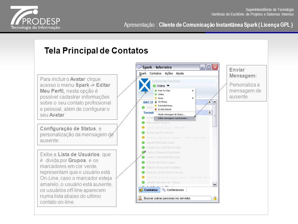 Apresentação :: Cliente de Comunicação Instantânea Spark ( Licença GPL ) Superintendência de Tecnologia Gerência de Escritório de Projetos e Sistemas Internos Informações do Perfil - Pessoal Na Tela de Preferências (Spark -> Perfil>Editar o meu Perfil...), pode- se adicionar uma imagem de exibição aos seus contatos.