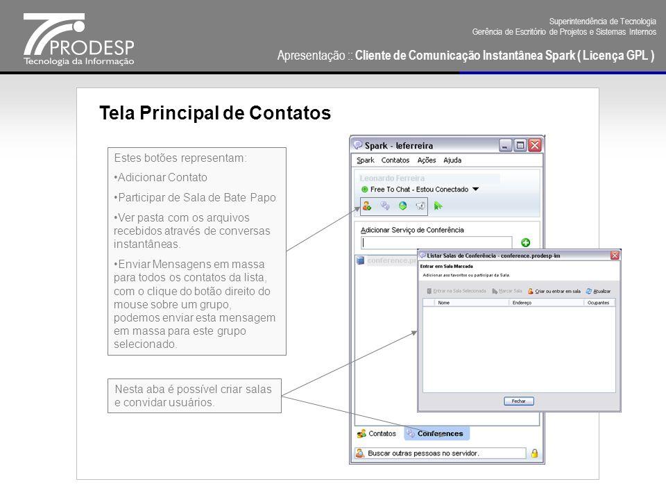 Apresentação :: Cliente de Comunicação Instantânea Spark ( Licença GPL ) Superintendência de Tecnologia Gerência de Escritório de Projetos e Sistemas Internos Configuração de Plugins Na Tela de Plugins (Spark -> Preferências), é recomendada a exclusão do plugin SpellChecker for Spark, que está em Inglês.