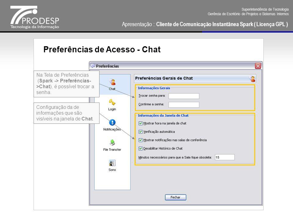 Apresentação :: Cliente de Comunicação Instantânea Spark ( Licença GPL ) Superintendência de Tecnologia Gerência de Escritório de Projetos e Sistemas Internos Preferências de Acesso - Login Na Tela de Preferências (Spark -> Preferências- >Login), é possível: salvar a senha usar login automático Utilizar o ícone de bandeja.