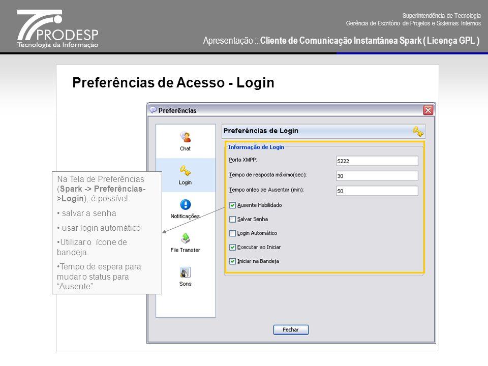 Apresentação :: Cliente de Comunicação Instantânea Spark ( Licença GPL ) Superintendência de Tecnologia Gerência de Escritório de Projetos e Sistemas Internos Preferências de Acesso - Login Na Tela de Preferências (Spark -> Preferências- >Notificações), é possível: mostrar o pop-ups de conversas usando abas.