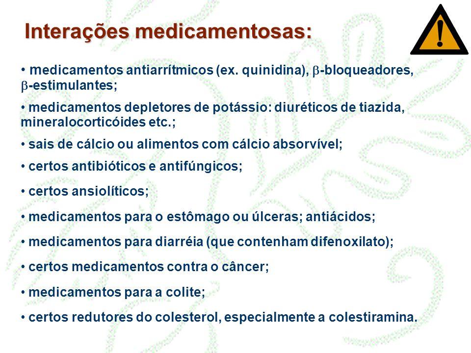 Interações medicamentosas: m edicamentos antiarrítmicos (ex. quinidina), -bloqueadores, -estimulantes; medicamentos depletores de potássio: diuréticos
