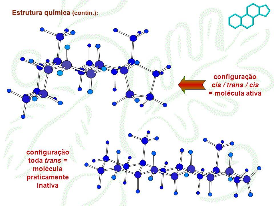 Estrutura química (contin.): configuração cis / trans / cis = molécula ativa configuração toda trans = molécula praticamente inativa