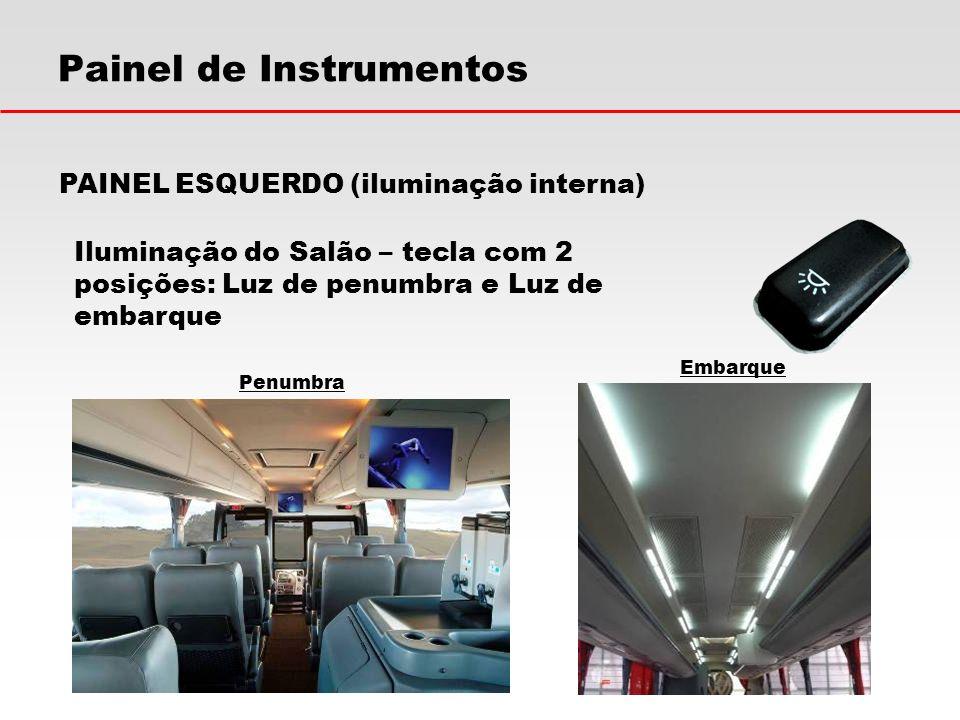 Painel de Instrumentos Iluminação do Salão – tecla com 2 posições: Luz de penumbra e Luz de embarque PAINEL ESQUERDO (iluminação interna) Penumbra Emb